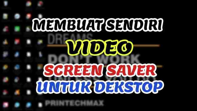 Membuat sendiri video Wallpaper dan ScreenSaver di dekstop anda