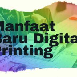 Manfaat Baru Digital Printing